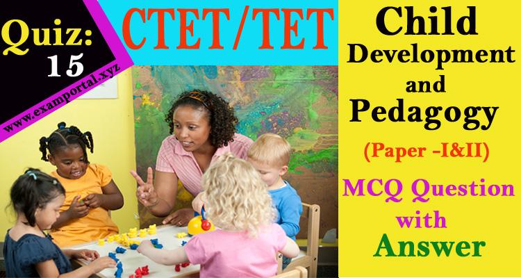 Child Development and Pedagogy MCQ Questions Quiz-15